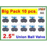 """ยูเนี่ยนบอลวาล์ว พีวีซี PVC true union ball valve 2.5"""" (ID:76 mm) (Star) ยกแพ๊ค 10 pcs."""