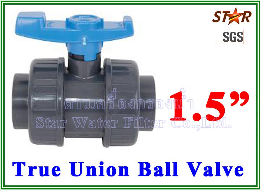 """ยูเนี่ยนบอลวาล์ว พีวีซี PVC true union ball valve 1.5"""" (ID:48 mm) (Star)"""